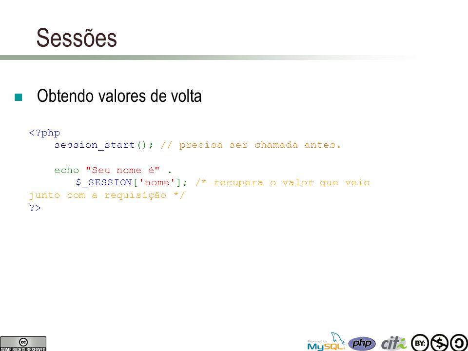 Sessões Obtendo valores de volta <?php session_start(); // precisa ser chamada antes. echo