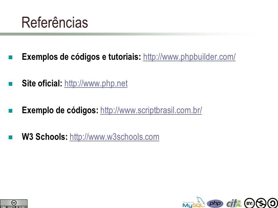Referências Exemplos de códigos e tutoriais: http://www.phpbuilder.com/ http://www.phpbuilder.com/ Site oficial: http://www.php.nethttp://www.php.net