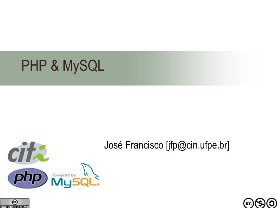 PHP & MySQL José Francisco [jfp@cin.ufpe.br]