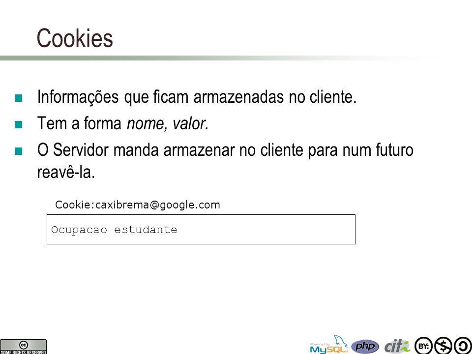 Cookies Set-Cookie: Ocupacao=estudante Ocupacao estudante Cookie: Ocupacao=estudante www.google.com Cookie:google.com Resposta Requisição $_COOKIE[ Ocupacao ] == estudante ;