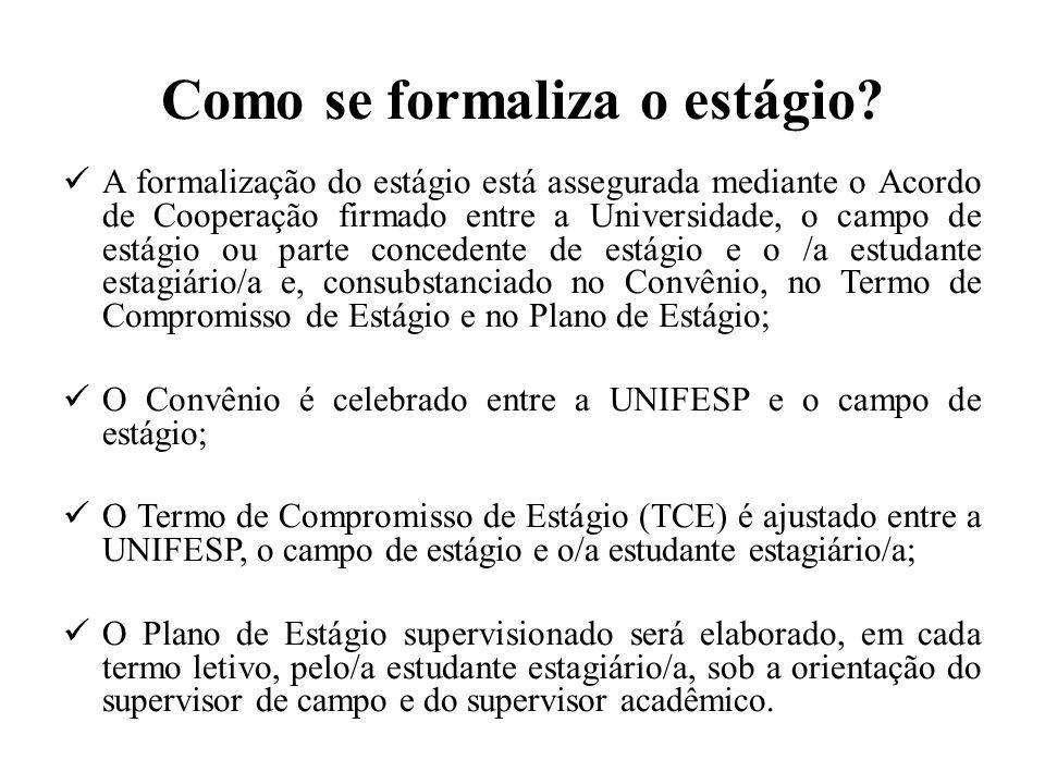 Como se formaliza o estágio? A formalização do estágio está assegurada mediante o Acordo de Cooperação firmado entre a Universidade, o campo de estági