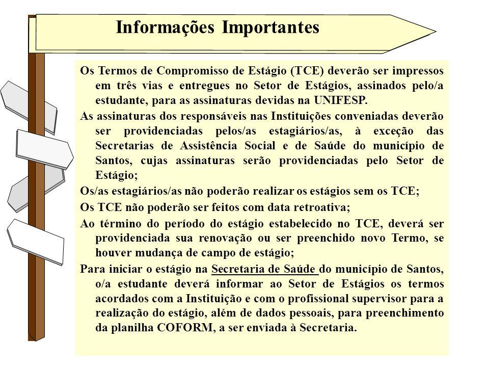 Informações Importantes Tânia Diniz/2010 Os Termos de Compromisso de Estágio (TCE) deverão ser impressos em três vias e entregues no Setor de Estágios, assinados pelo/a estudante, para as assinaturas devidas na UNIFESP.