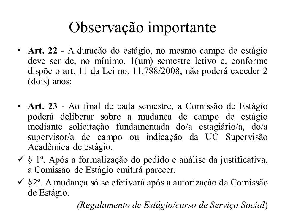 Observação importante Art. 22 - A duração do estágio, no mesmo campo de estágio deve ser de, no mínimo, 1(um) semestre letivo e, conforme dispõe o art