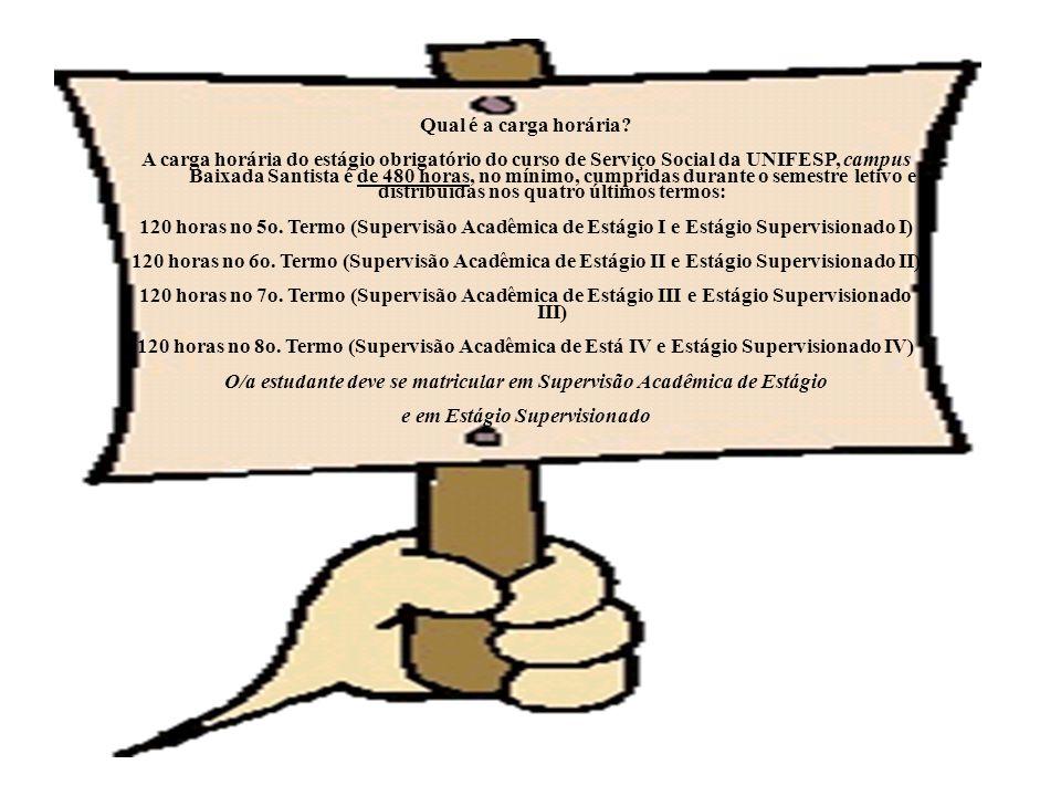 Qual é a carga horária? A carga horária do estágio obrigatório do curso de Serviço Social da UNIFESP, campus Baixada Santista é de 480 horas, no mínim