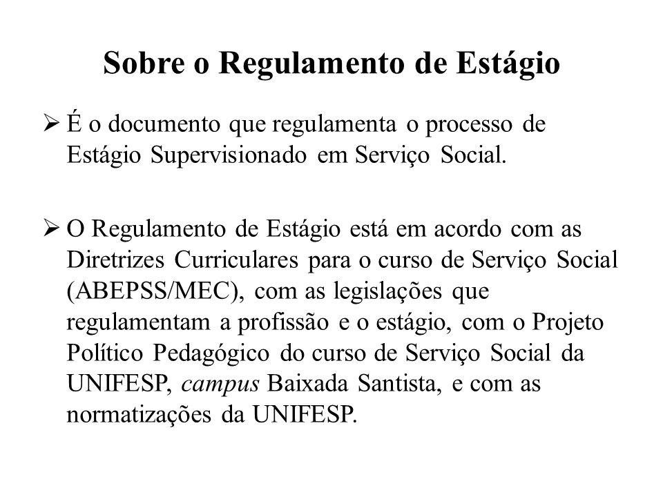 Sobre o Regulamento de Estágio  É o documento que regulamenta o processo de Estágio Supervisionado em Serviço Social.  O Regulamento de Estágio está