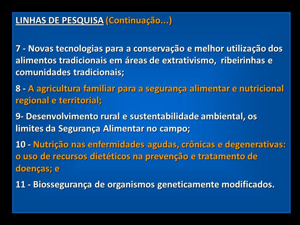 LINHAS DE PESQUISA (Continuação...) 7 - Novas tecnologias para a conservação e melhor utilização dos alimentos tradicionais em áreas de extrativismo,
