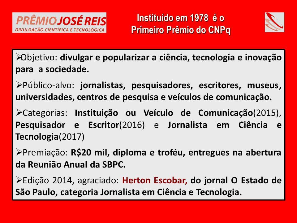  Objetivo: premiar cientistas brasileiros que venham prestando relevante contribuição à ciência e à tecnologia do país.