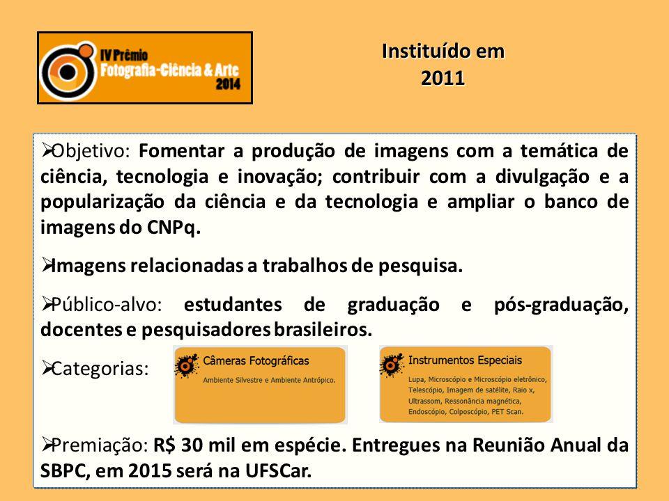 CATEGORIA ESTUDANTE DO ENSINO MÉDIO: -Laptops Mcbook Pro -Bolsas Iniciação Científica Junior - CNPq -Participação na Reunião da SBPC CATEGORIA MÉRITO INSTITUCIONAL R$ 40 MIL - UNIVERSIDADE R$ 40 MIL – ESCOLA ENSINO MÉDIO MÉRITO CIENTÍFICO: R$ 40 MILRECONHECIMENTO: -Orientadores dos vencedores recebem Laptops Mcbook.