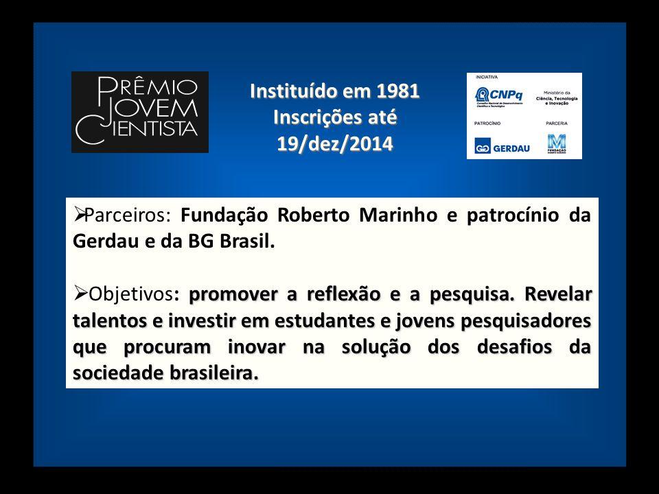  Parceiros: Fundação Roberto Marinho e patrocínio da Gerdau e da BG Brasil. promover a reflexão e a pesquisa. Revelar talentos e investir em estudant