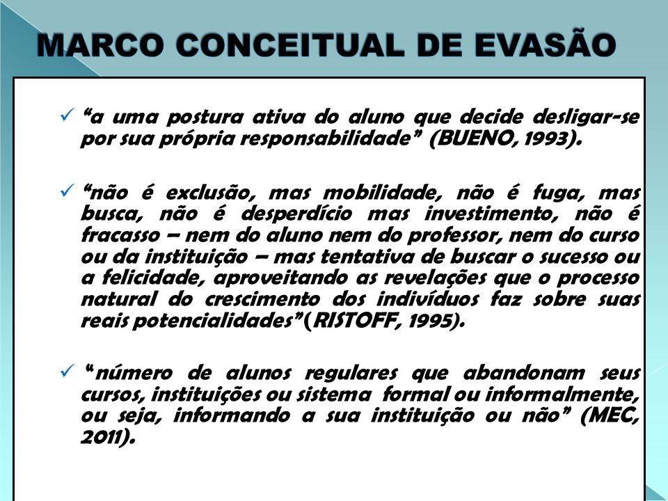 """""""a uma postura ativa do aluno que decide desligar-se por sua própria responsabilidade"""" (BUENO, 1993). """"não é exclusão, mas mobilidade, não é fuga, mas"""