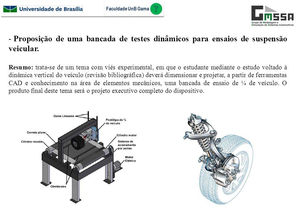 - Proposição de uma bancada de testes dinâmicos para ensaios de suspensão veicular. Resumo: trata-se de um tema com viés experimental, em que o estuda