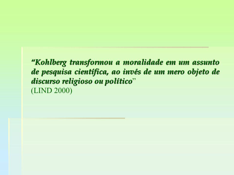 """""""Kohlberg transformou a moralidade em um assunto de pesquisa científica, ao invés de um mero objeto de discurso religioso ou político """"Kohlberg transf"""