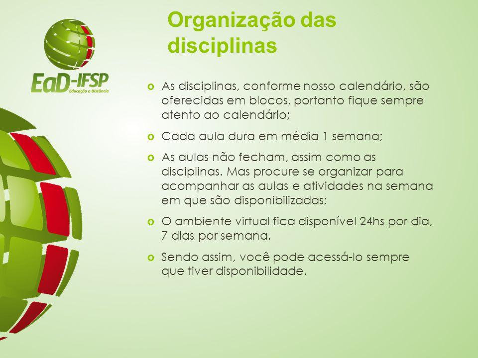 Organização das disciplinas  As disciplinas, conforme nosso calendário, são oferecidas em blocos, portanto fique sempre atento ao calendário;  Cada