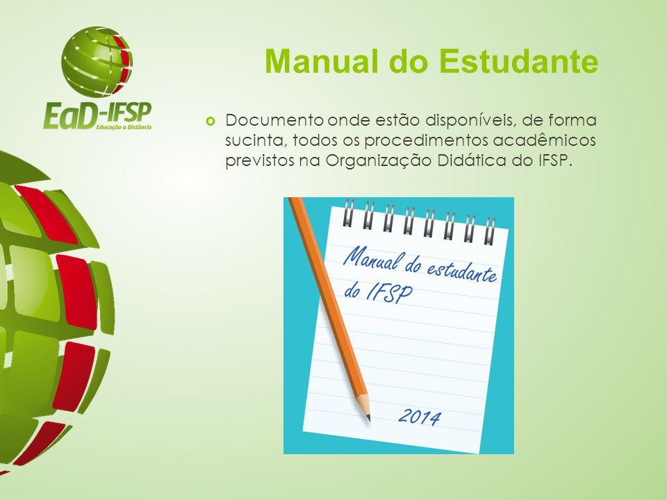 Manual do Estudante  Documento onde estão disponíveis, de forma sucinta, todos os procedimentos acadêmicos previstos na Organização Didática do IFSP.