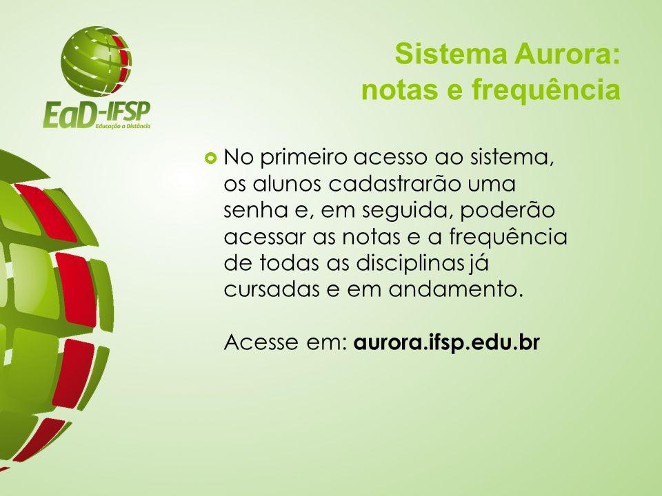 Sistema Aurora: notas e frequência  No primeiro acesso ao sistema, os alunos cadastrarão uma senha e, em seguida, poderão acessar as notas e a frequê