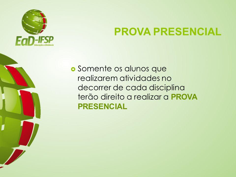 PROVA PRESENCIAL  Somente os alunos que realizarem atividades no decorrer de cada disciplina terão direito a realizar a PROVA PRESENCIAL