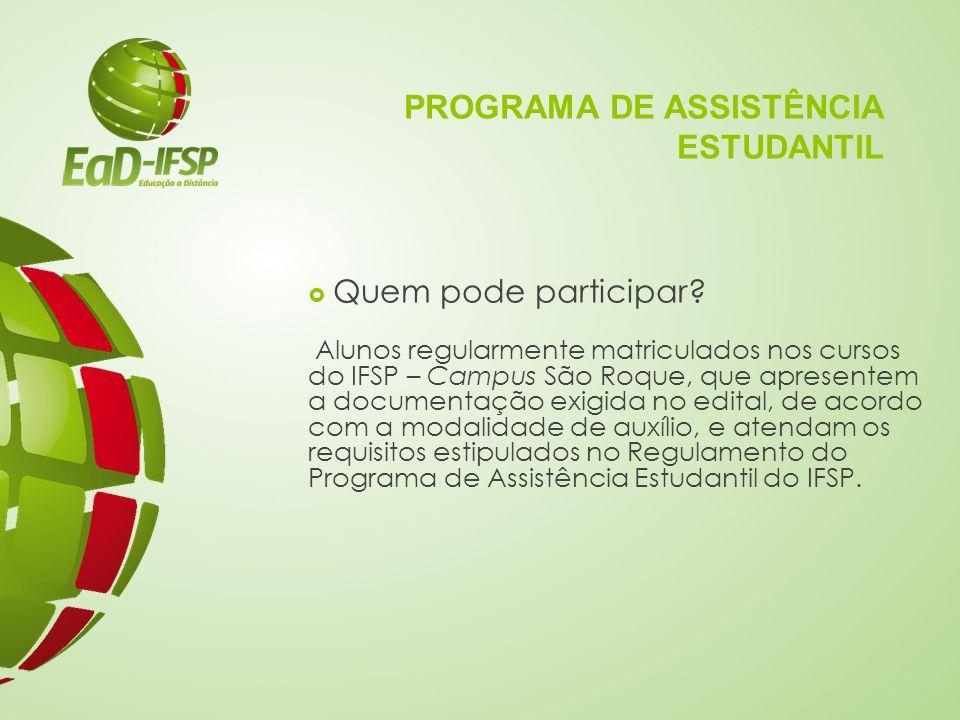 PROGRAMA DE ASSISTÊNCIA ESTUDANTIL  Quem pode participar? Alunos regularmente matriculados nos cursos do IFSP – Campus São Roque, que apresentem a do