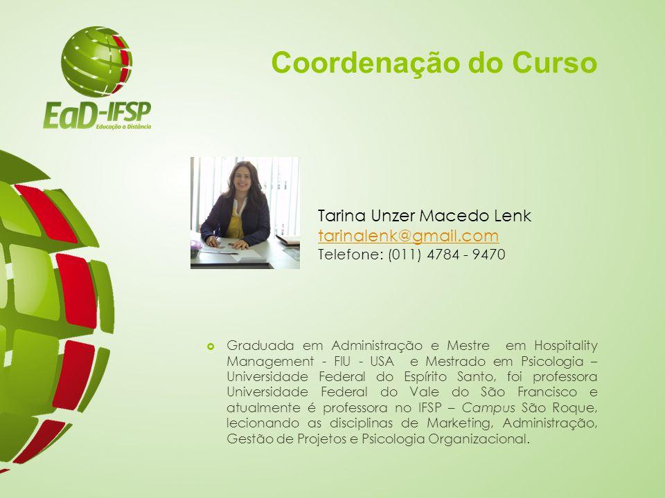 Coordenação do Curso Tarina Unzer Macedo Lenk tarinalenk@gmail.com Telefone: (011) 4784 - 9470  Graduada em Administração e Mestre em Hospitality Man