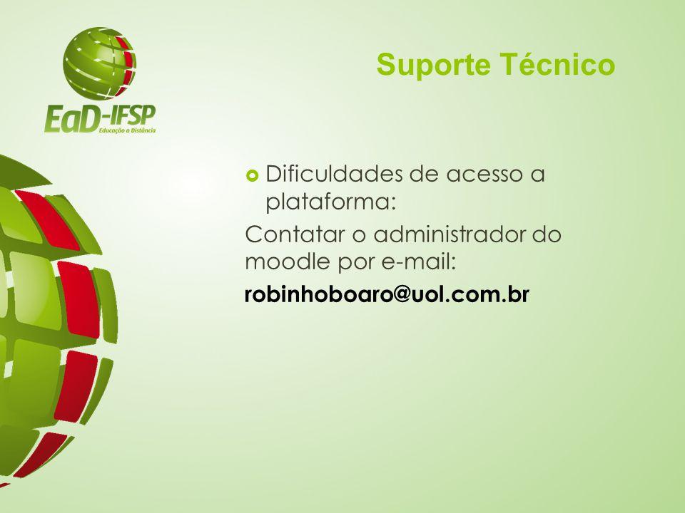Suporte Técnico  Dificuldades de acesso a plataforma: Contatar o administrador do moodle por e-mail: robinhoboaro@uol.com.br