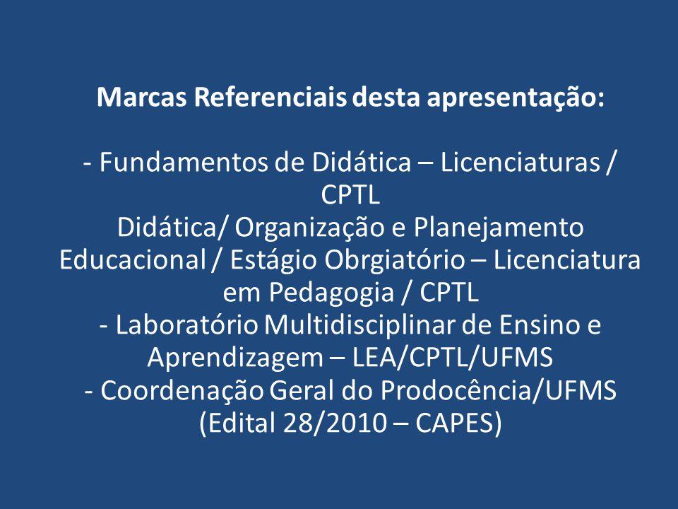 Marcas Referenciais desta apresentação: - Fundamentos de Didática – Licenciaturas / CPTL Didática/ Organização e Planejamento Educacional / Estágio Ob