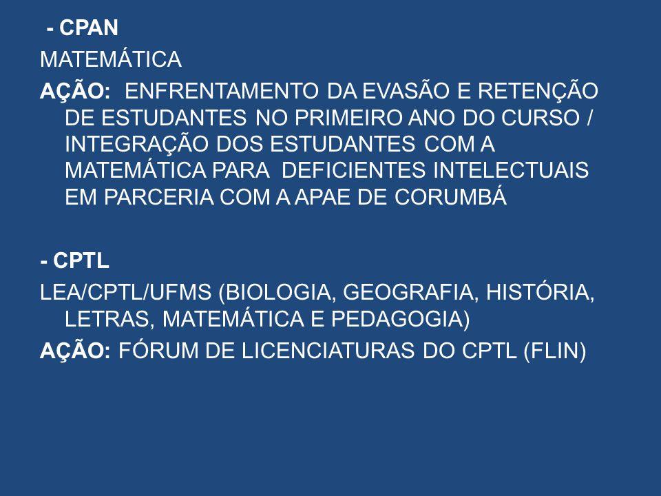 - CPAN MATEMÁTICA AÇÃO: ENFRENTAMENTO DA EVASÃO E RETENÇÃO DE ESTUDANTES NO PRIMEIRO ANO DO CURSO / INTEGRAÇÃO DOS ESTUDANTES COM A MATEMÁTICA PARA DE