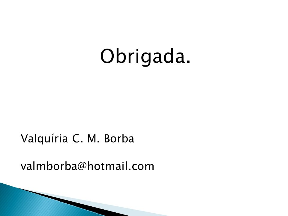 Obrigada. Valquíria C. M. Borba valmborba@hotmail.com
