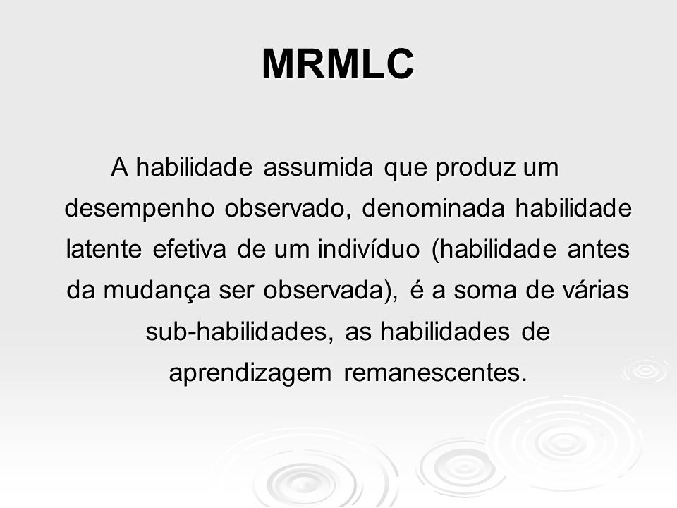 Modelo Multidimensional de Traços Latentes para medir Aprendizagem e Mudança (MRMLC) Multidimensional Rasch Model for measuring Learning and Change  Modelo multidimensional apresentado por Embretson (1996) adequado para medir mudanças educacionais.