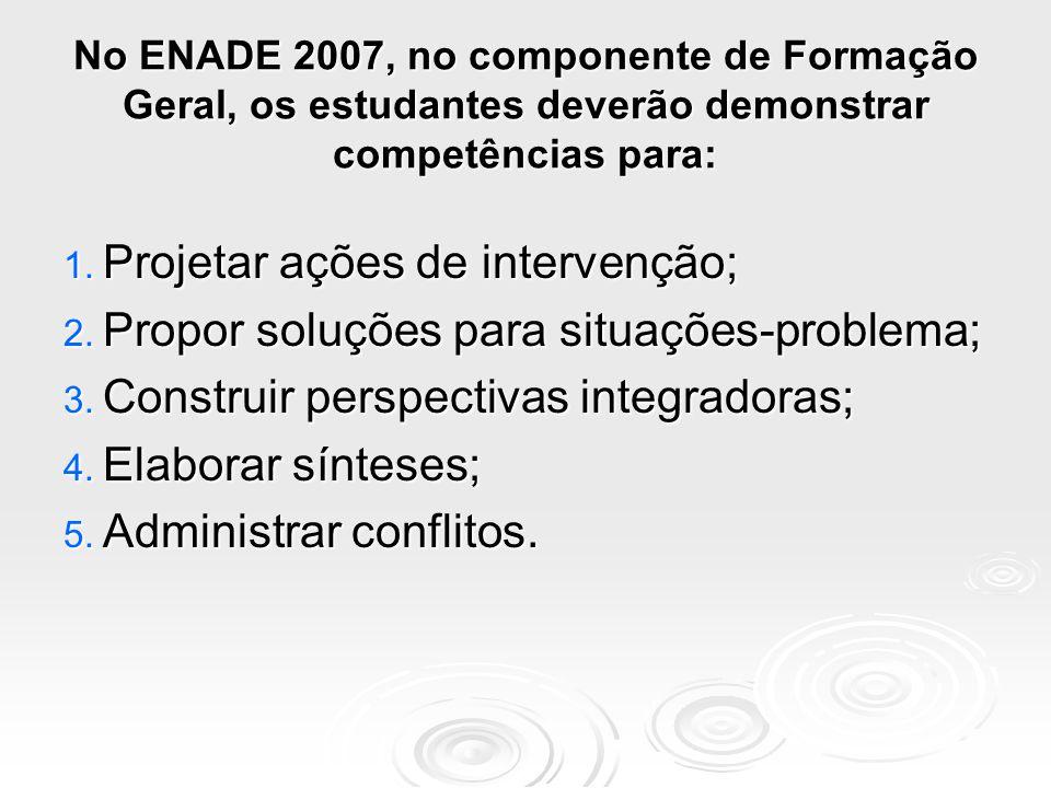 O ENADE 2007, no componente de Formação Geral buscará verificar as capacidades de: 1.