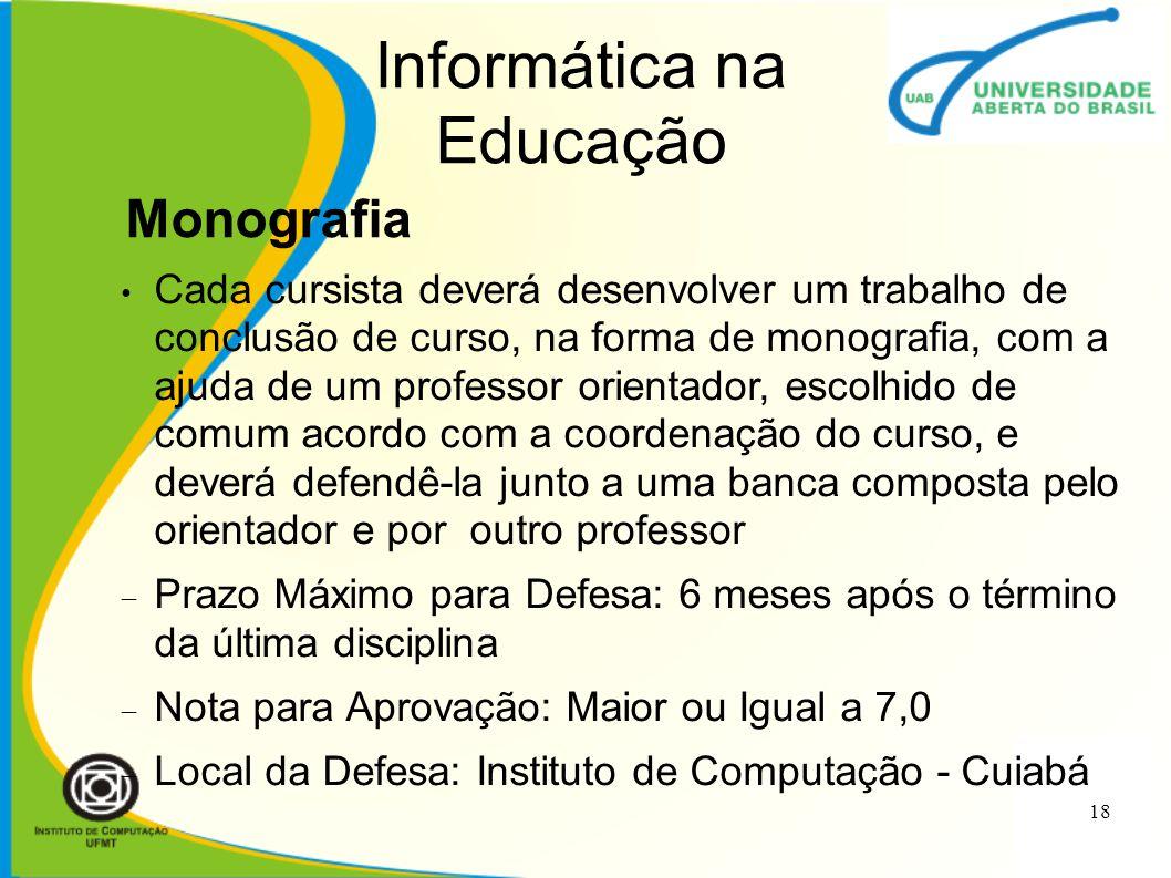 Informática na Educação Cada cursista deverá desenvolver um trabalho de conclusão de curso, na forma de monografia, com a ajuda de um professor orient