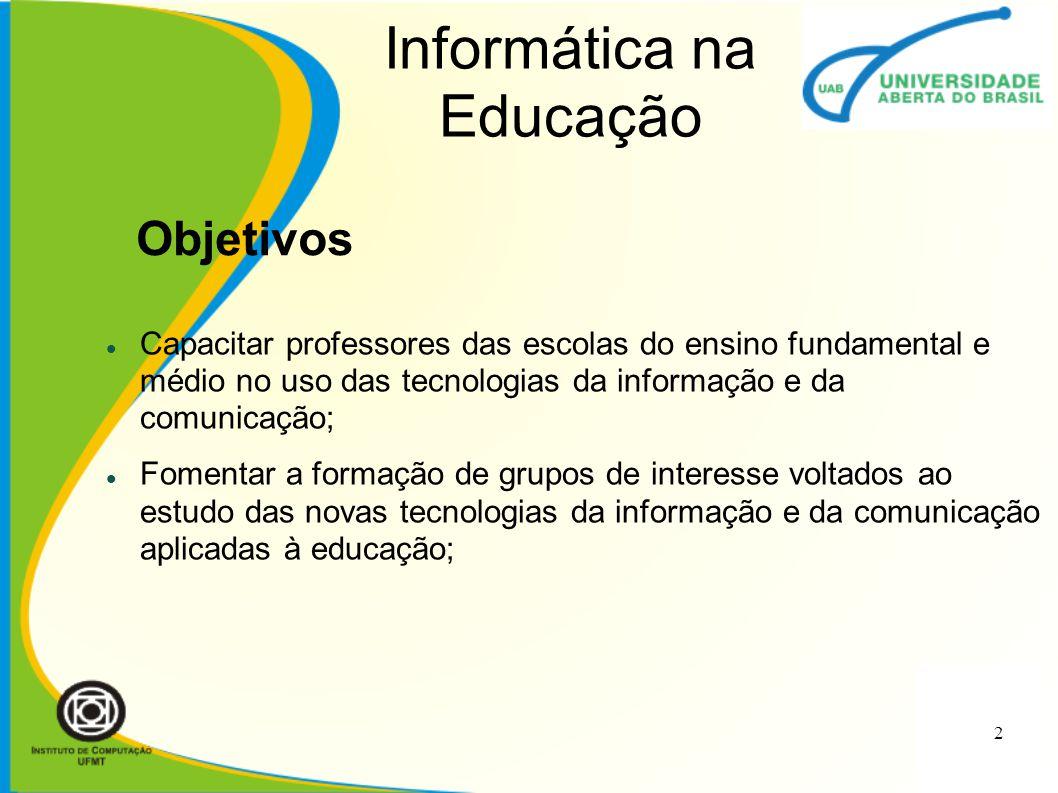 Informática na Educação Capacitar professores das escolas do ensino fundamental e médio no uso das tecnologias da informação e da comunicação; Fomenta
