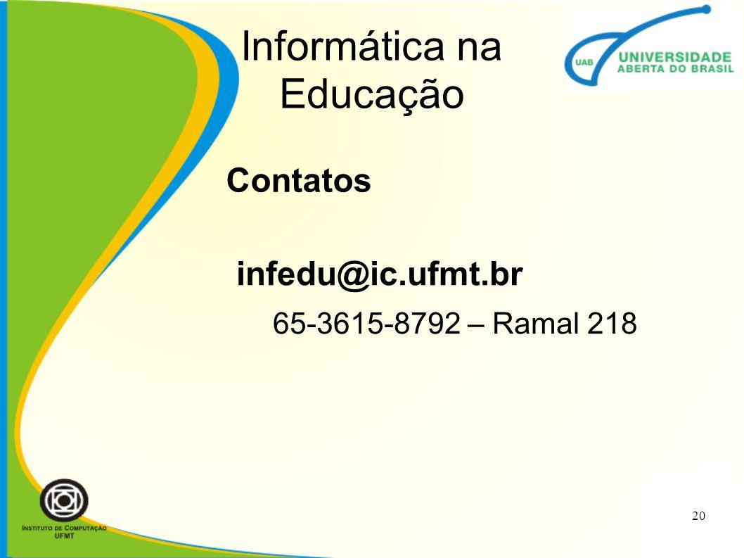 Informática na Educação infedu@ic.ufmt.br 65-3615-8792 – Ramal 218 Contatos 20