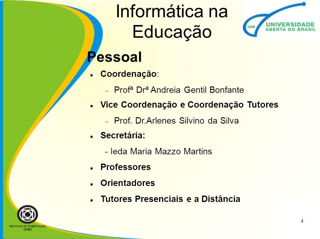 Informática na Educação Coordenação:  Profª Drª Andreia Gentil Bonfante Vice Coordenação e Coordenação Tutores  Prof. Dr.Arlenes Silvino da Silva Se