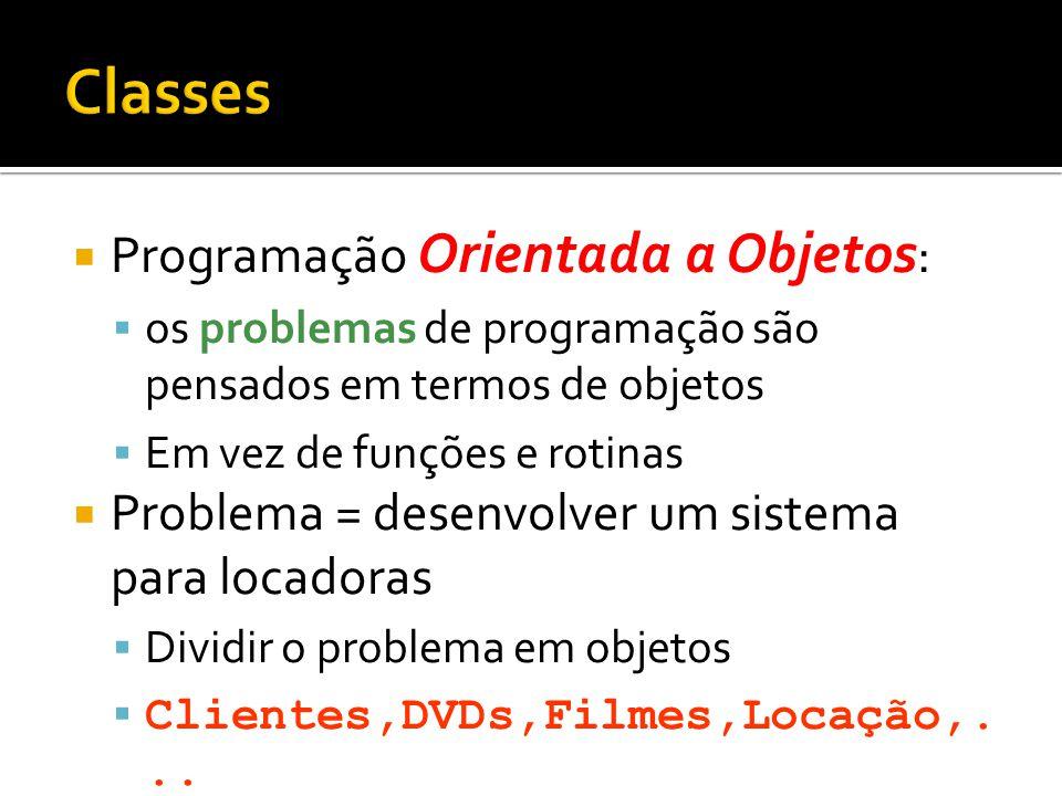  Programação Orientada a Objetos :  os problemas de programação são pensados em termos de objetos  Em vez de funções e rotinas  Problema = desenvo