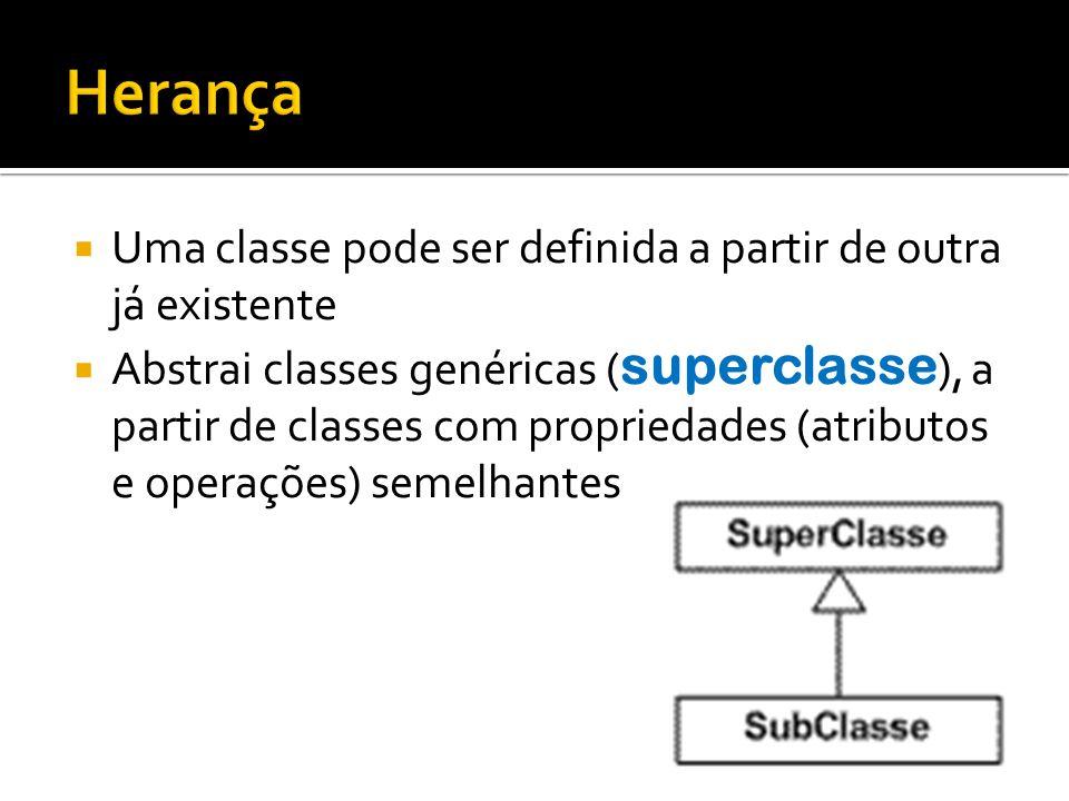  Uma classe pode ser definida a partir de outra já existente  Abstrai classes genéricas ( superclasse ), a partir de classes com propriedades (atrib