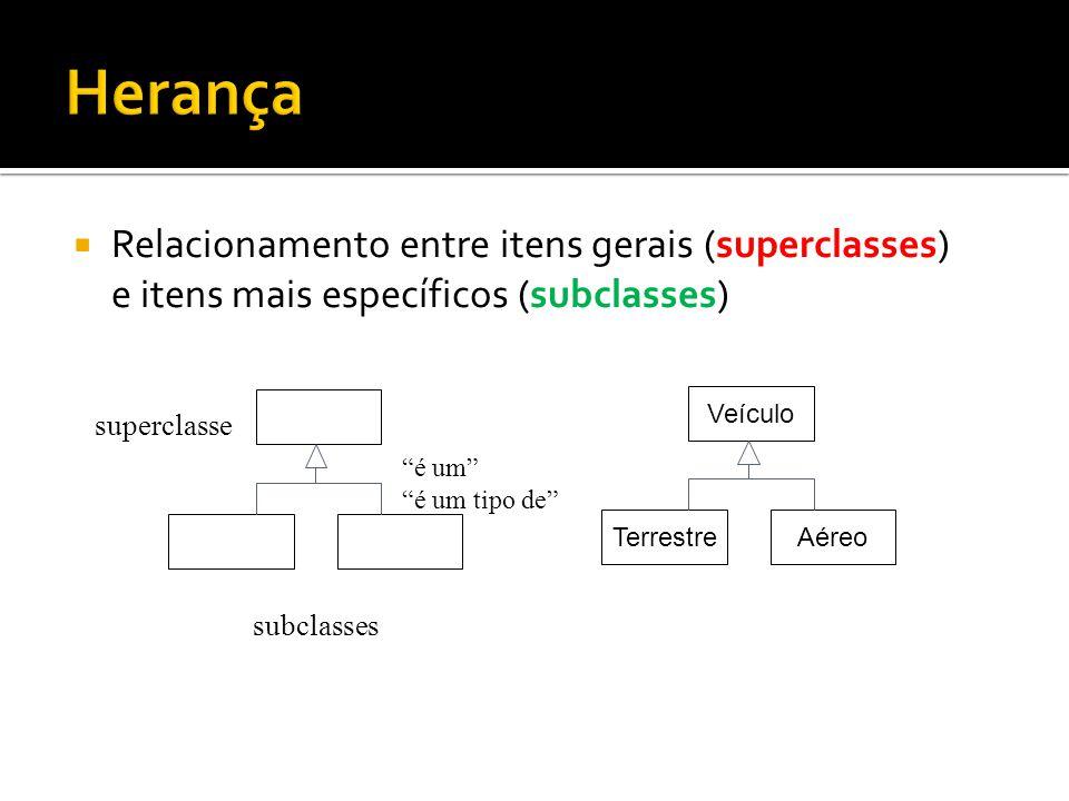 """ Relacionamento entre itens gerais (superclasses) e itens mais específicos (subclasses) """"é um"""" """"é um tipo de"""" superclasse subclasses Veículo Terrestr"""