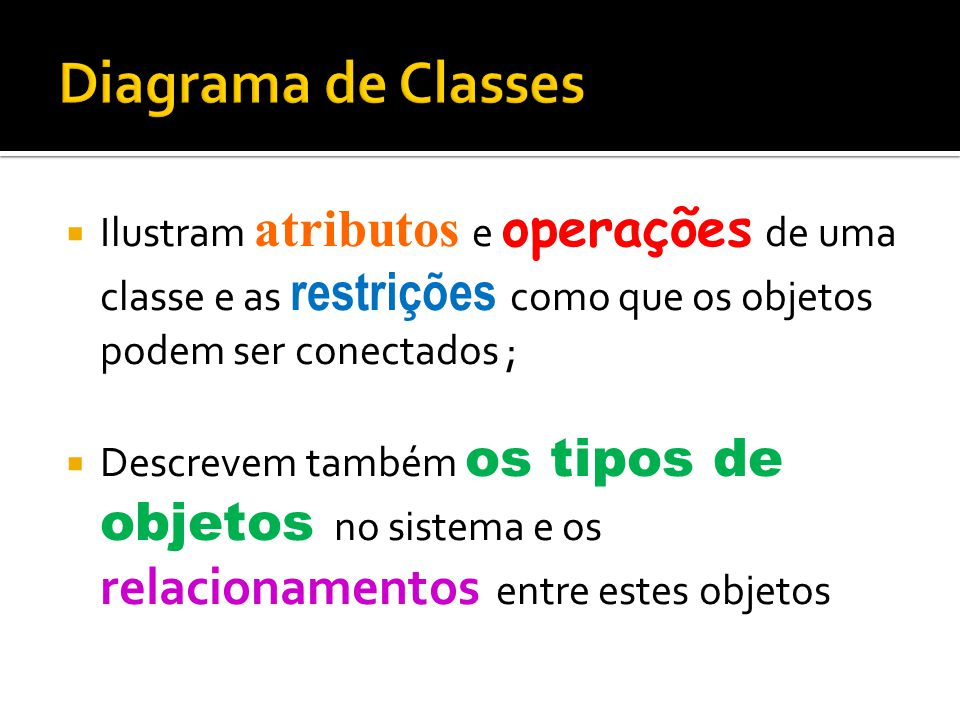 Ilustram atributos e operações de uma classe e as restrições como que os objetos podem ser conectados ;  Descrevem também os tipos de objetos no si