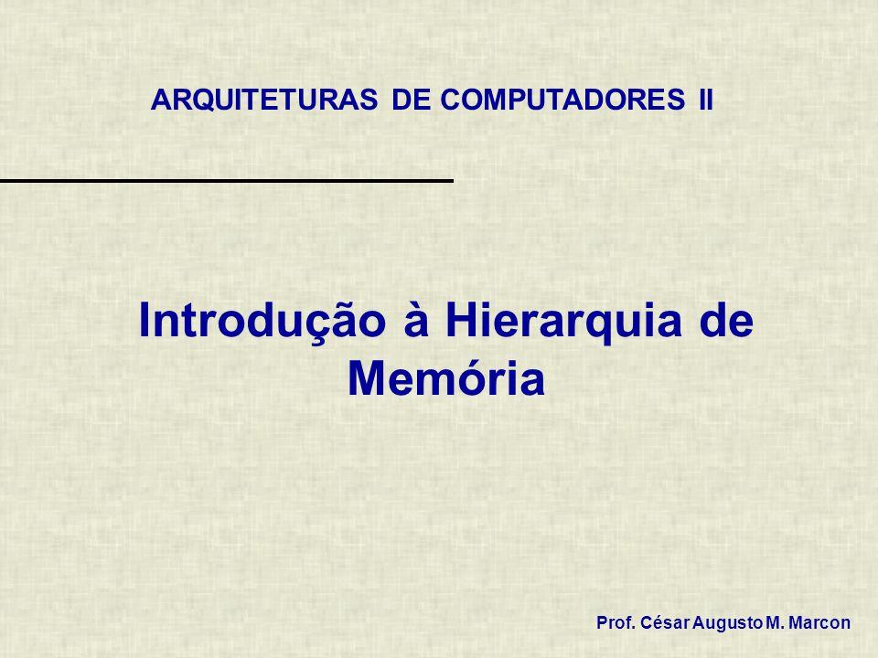 Introdução à Hierarquia de Memória ARQUITETURAS DE COMPUTADORES II Prof. César Augusto M. Marcon