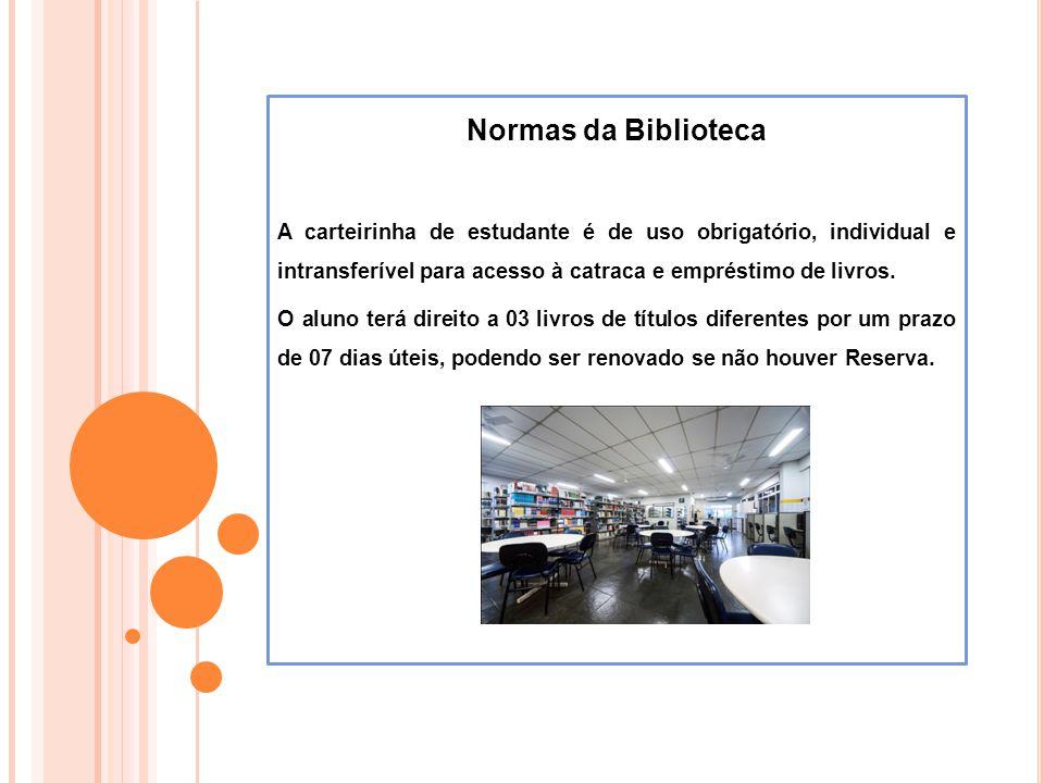 Normas da Biblioteca A carteirinha de estudante é de uso obrigatório, individual e intransferível para acesso à catraca e empréstimo de livros. O alun