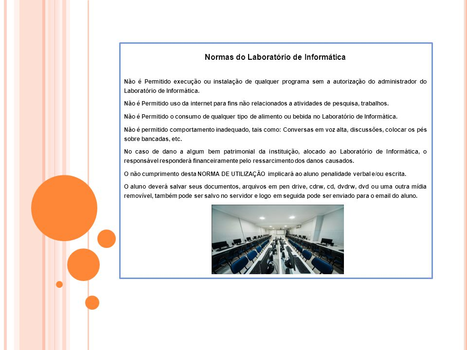 Normas do Laboratório de Informática Não é Permitido execução ou instalação de qualquer programa sem a autorização do administrador do Laboratório de