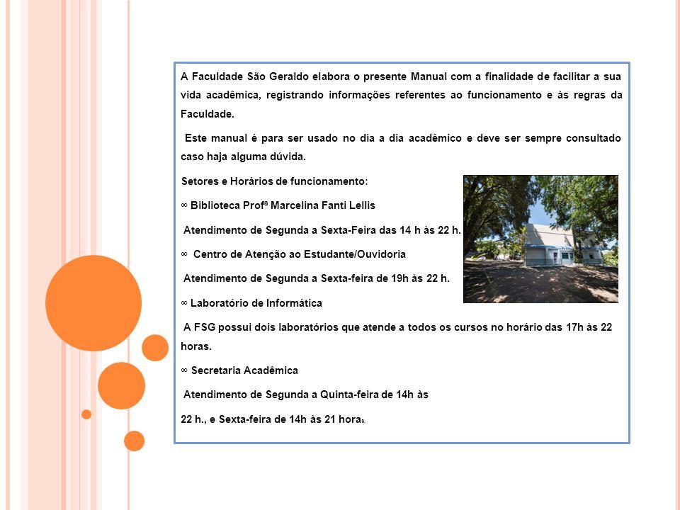 A Faculdade São Geraldo elabora o presente Manual com a finalidade de facilitar a sua vida acadêmica, registrando informações referentes ao funcioname
