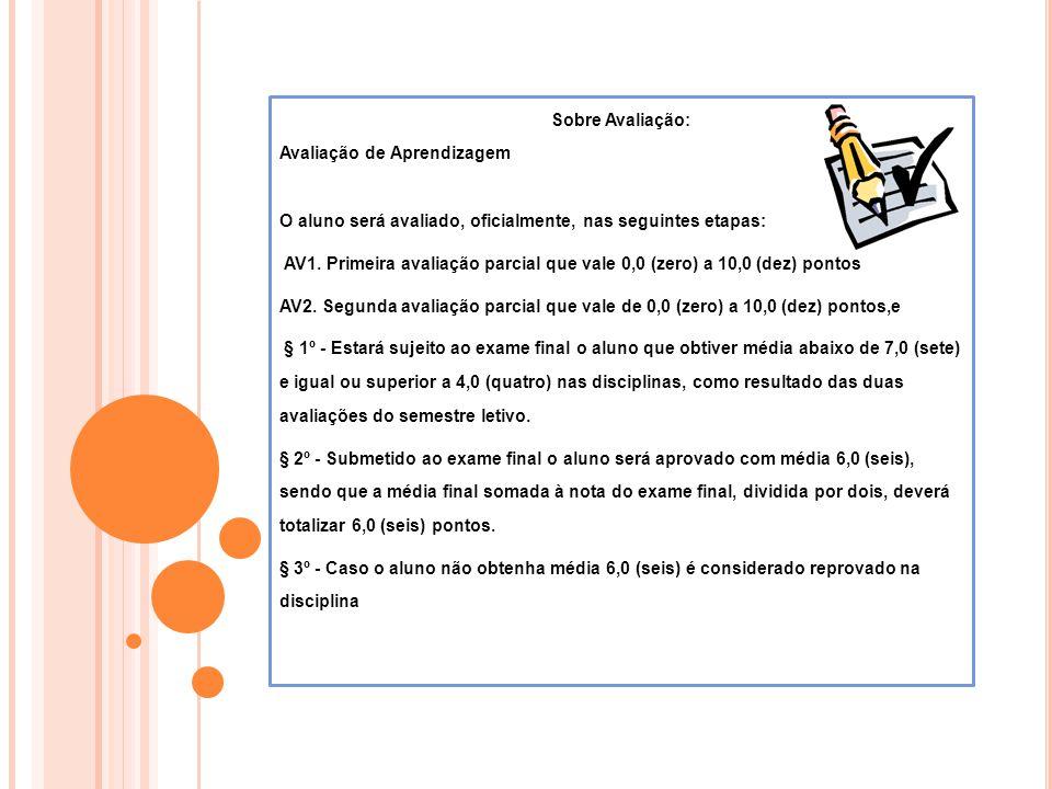 Sobre Avaliação: Avaliação de Aprendizagem O aluno será avaliado, oficialmente, nas seguintes etapas: AV1. Primeira avaliação parcial que vale 0,0 (ze