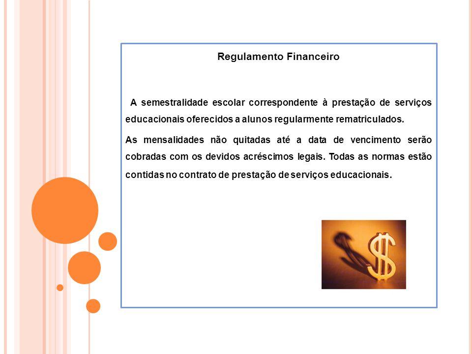 Regulamento Financeiro A semestralidade escolar correspondente à prestação de serviços educacionais oferecidos a alunos regularmente rematriculados. A