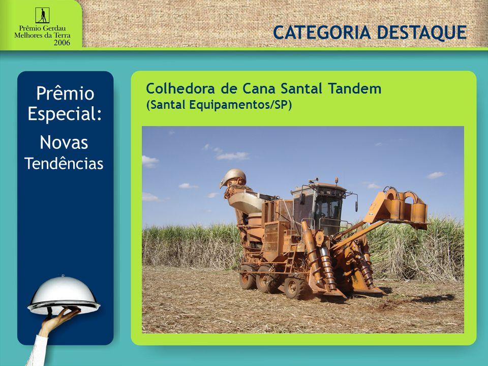 CATEGORIA DESTAQUE Prêmio Especial: Novas Tendências Colhedora de Cana Santal Tandem (Santal Equipamentos/SP)