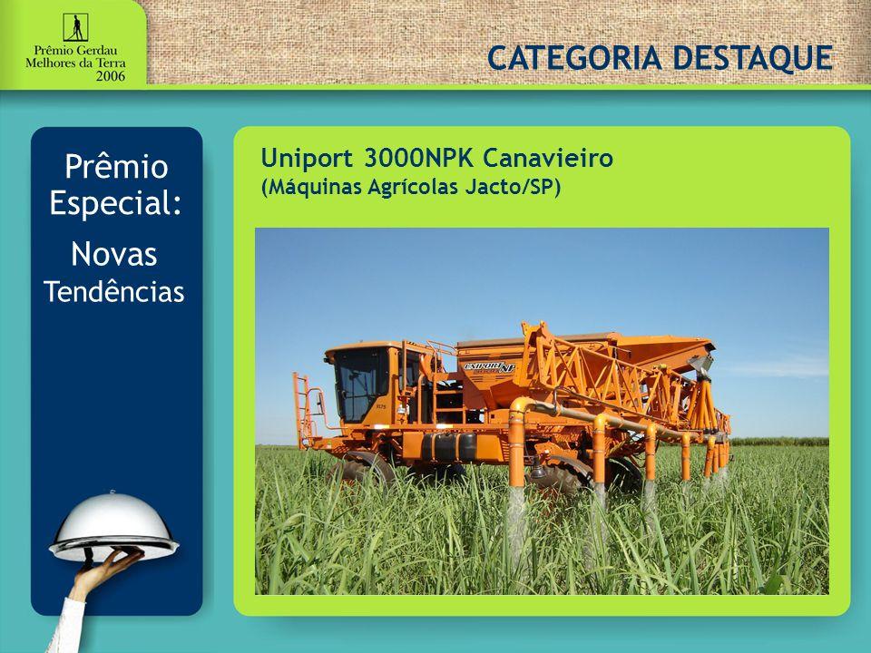 CATEGORIA DESTAQUE Prêmio Especial: Novas Tendências Uniport 3000NPK Canavieiro (Máquinas Agrícolas Jacto/SP)