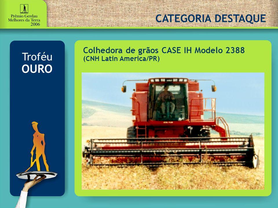CATEGORIA DESTAQUE Troféu OURO Colhedora de grãos CASE IH Modelo 2388 (CNH Latin America/PR)