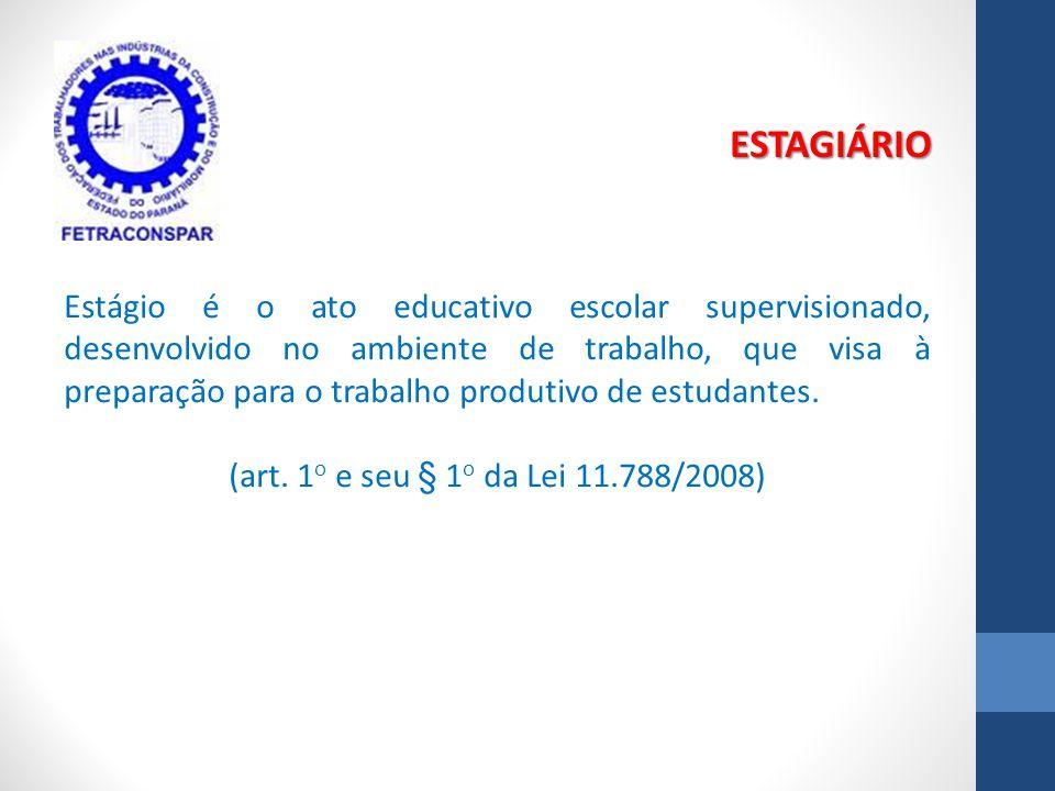 ESTAGIÁRIO Estágio é o ato educativo escolar supervisionado, desenvolvido no ambiente de trabalho, que visa à preparação para o trabalho produtivo de estudantes.