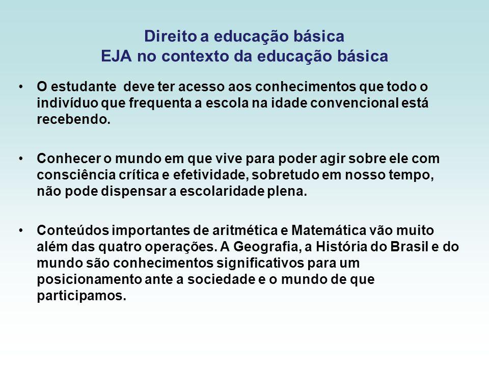 Direito a educação básica EJA no contexto da educação básica O estudante deve ter acesso aos conhecimentos que todo o indivíduo que frequenta a escola na idade convencional está recebendo.
