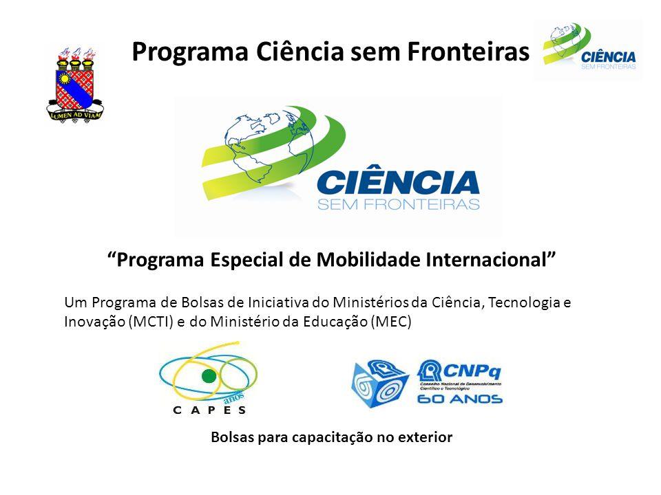 Programa Ciência sem Fronteiras Programa Especial de Mobilidade Internacional Um Programa de Bolsas de Iniciativa do Ministérios da Ciência, Tecnologia e Inovação (MCTI) e do Ministério da Educação (MEC) Bolsas para capacitação no exterior