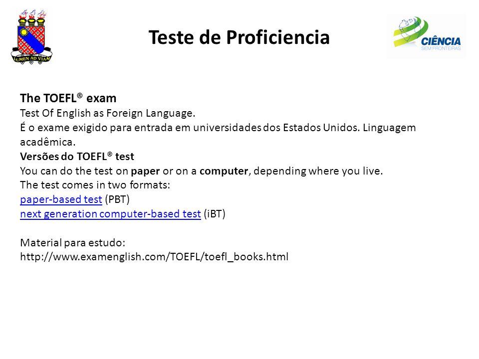 Teste de Proficiencia The TOEFL® exam Test Of English as Foreign Language. É o exame exigido para entrada em universidades dos Estados Unidos. Linguag
