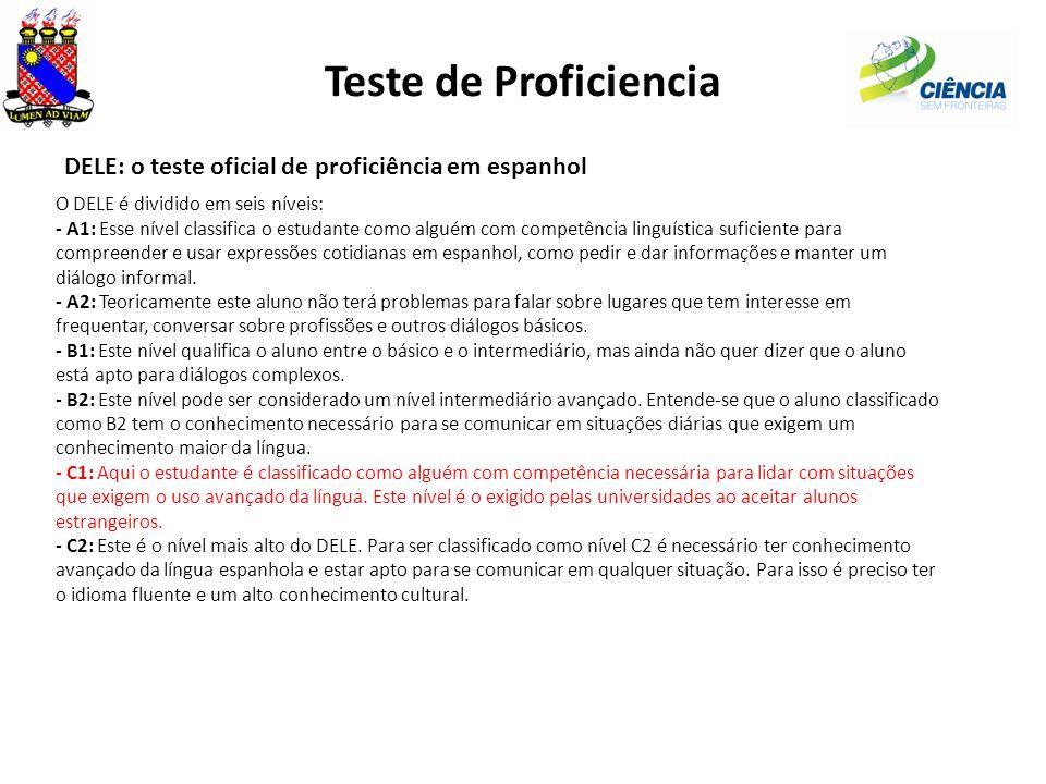 Teste de Proficiencia DELE: o teste oficial de proficiência em espanhol O DELE é dividido em seis níveis: - A1: Esse nível classifica o estudante como alguém com competência linguística suficiente para compreender e usar expressões cotidianas em espanhol, como pedir e dar informações e manter um diálogo informal.